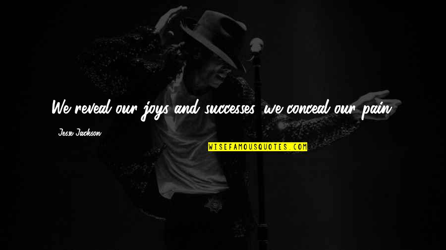 Sergei Kirov Quotes By Jesse Jackson: We reveal our joys and successes, we conceal
