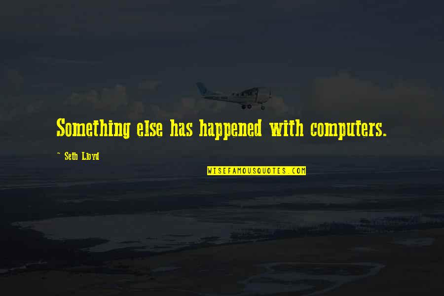 Sergei Kirov Quotes By Seth Lloyd: Something else has happened with computers.
