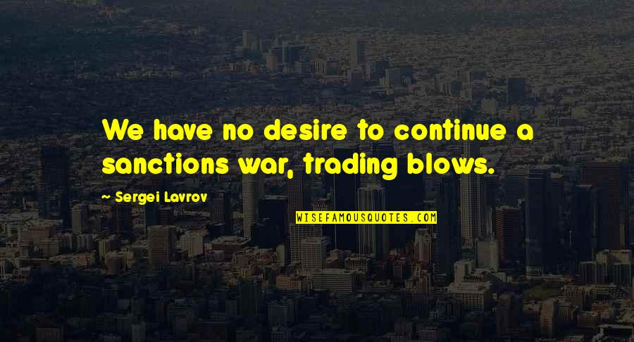 Sergei Lavrov Quotes By Sergei Lavrov: We have no desire to continue a sanctions