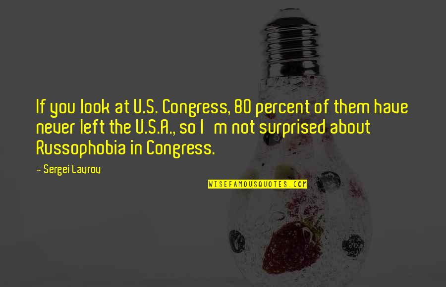 Sergei Lavrov Quotes By Sergei Lavrov: If you look at U.S. Congress, 80 percent