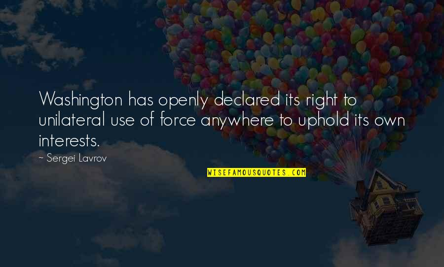 Sergei Lavrov Quotes By Sergei Lavrov: Washington has openly declared its right to unilateral