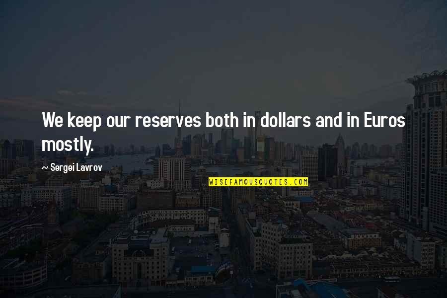 Sergei Lavrov Quotes By Sergei Lavrov: We keep our reserves both in dollars and