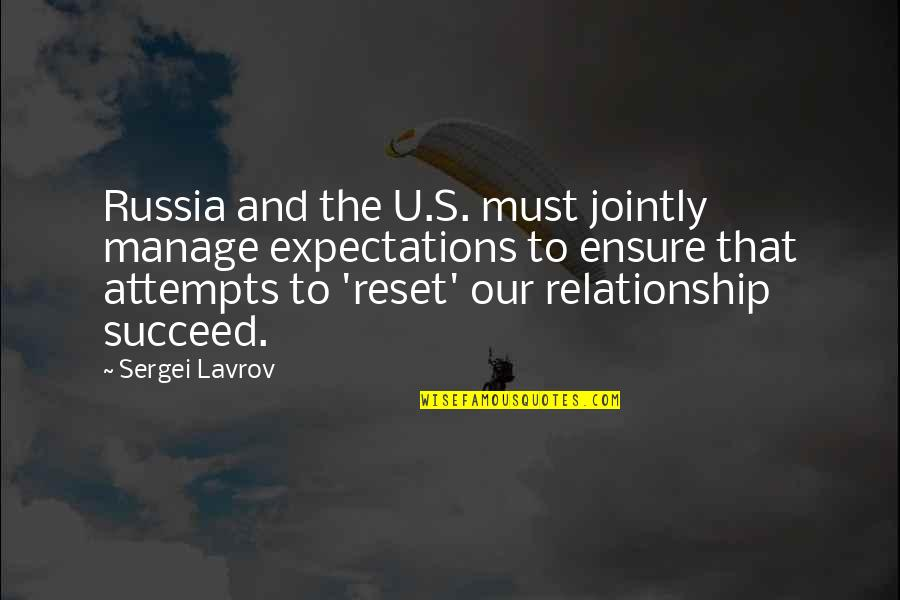 Sergei Lavrov Quotes By Sergei Lavrov: Russia and the U.S. must jointly manage expectations