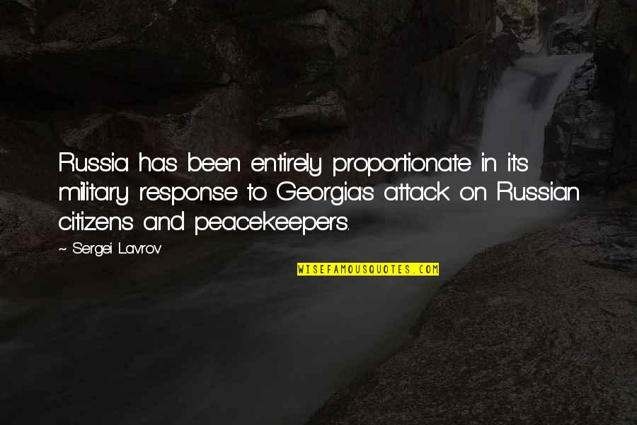 Sergei Lavrov Quotes By Sergei Lavrov: Russia has been entirely proportionate in its military