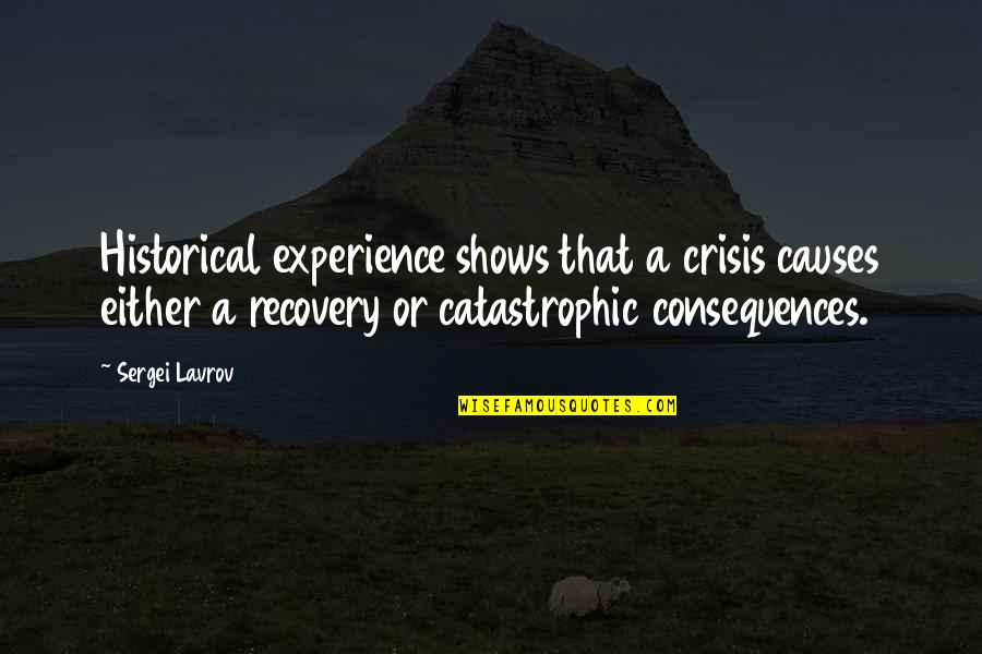 Sergei Lavrov Quotes By Sergei Lavrov: Historical experience shows that a crisis causes either