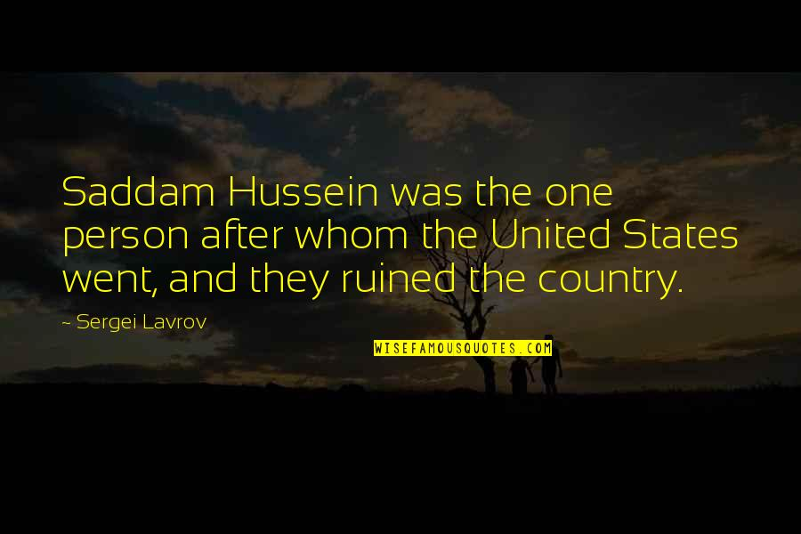 Sergei Lavrov Quotes By Sergei Lavrov: Saddam Hussein was the one person after whom