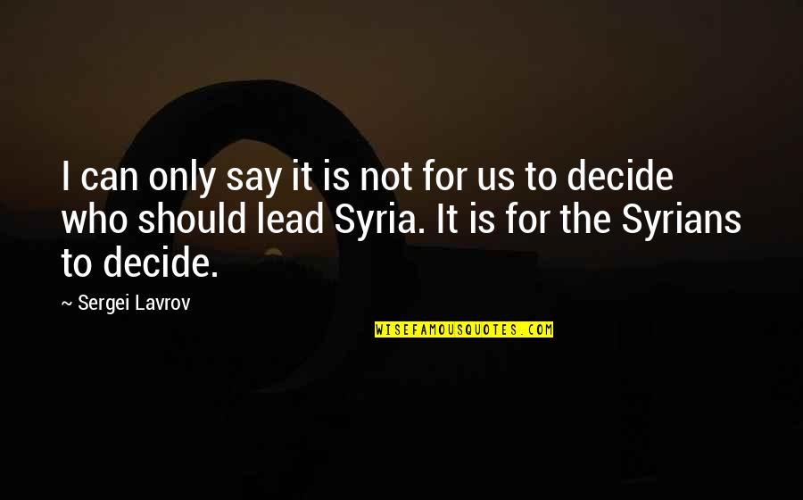 Sergei Lavrov Quotes By Sergei Lavrov: I can only say it is not for
