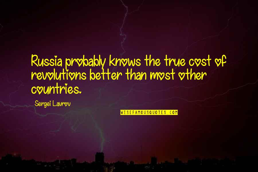 Sergei Lavrov Quotes By Sergei Lavrov: Russia probably knows the true cost of revolutions