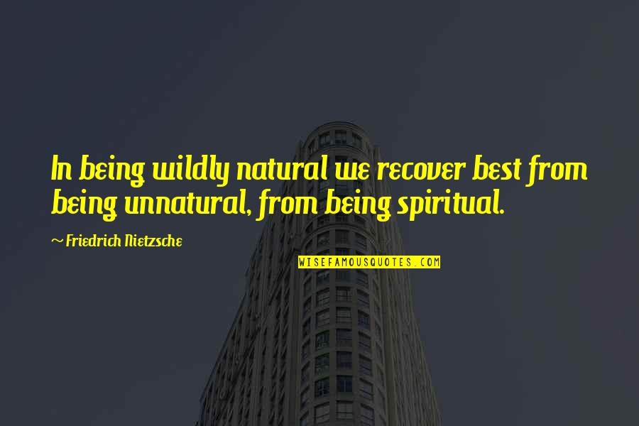 Sergei Pavlovich Korolev Quotes By Friedrich Nietzsche: In being wildly natural we recover best from