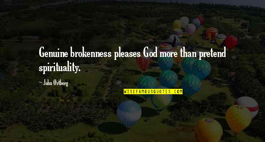 Sergei Pavlovich Korolev Quotes By John Ortberg: Genuine brokenness pleases God more than pretend spirituality.