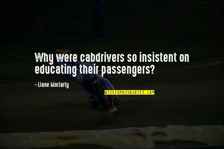 Sergei Pavlovich Korolev Quotes By Liane Moriarty: Why were cabdrivers so insistent on educating their