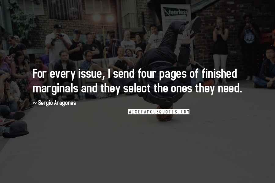 Sergio Aragones quotes: For every issue, I send four pages of finished marginals and they select the ones they need.