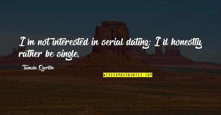 Serial Dating Quotes By Tamsin Egerton: I'm not interested in serial dating; I'd honestly