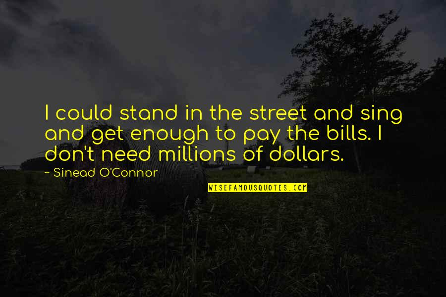 Series Of Unfortunate Events Count Olaf Quotes By Sinead O'Connor: I could stand in the street and sing