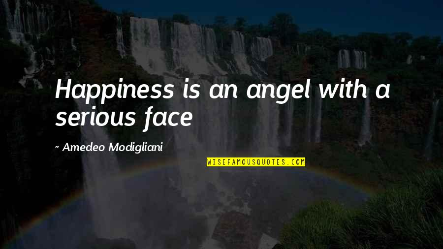 Serious Face Quotes By Amedeo Modigliani: Happiness is an angel with a serious face