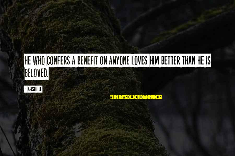 Serious Face Quotes By Aristotle.: He who confers a benefit on anyone loves