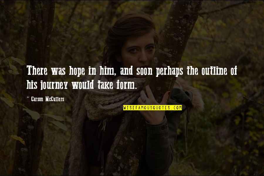Serious Face Quotes By Carson McCullers: There was hope in him, and soon perhaps