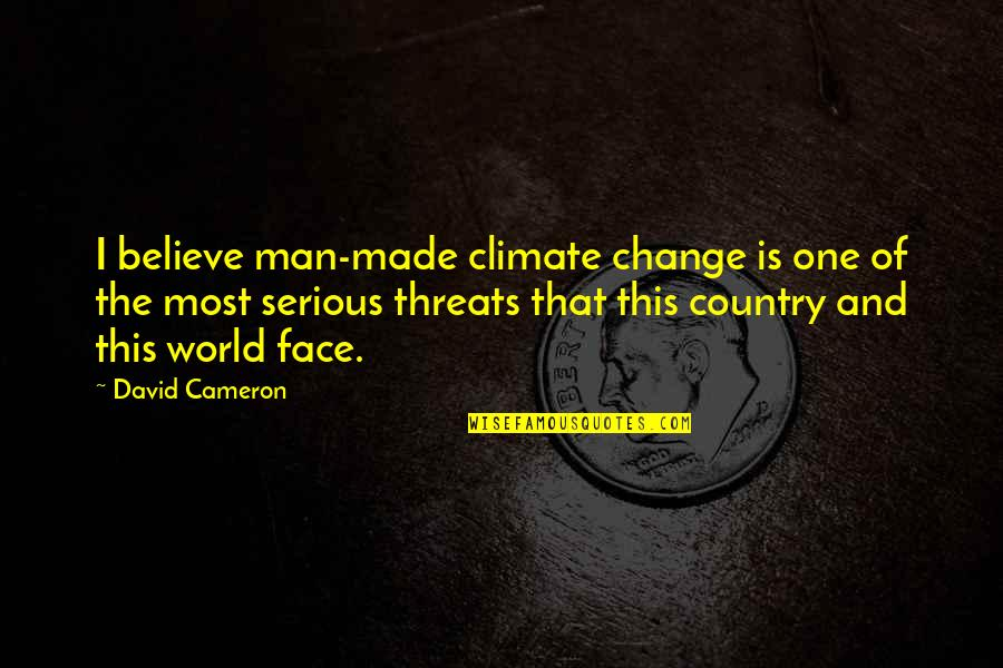 Serious Face Quotes By David Cameron: I believe man-made climate change is one of