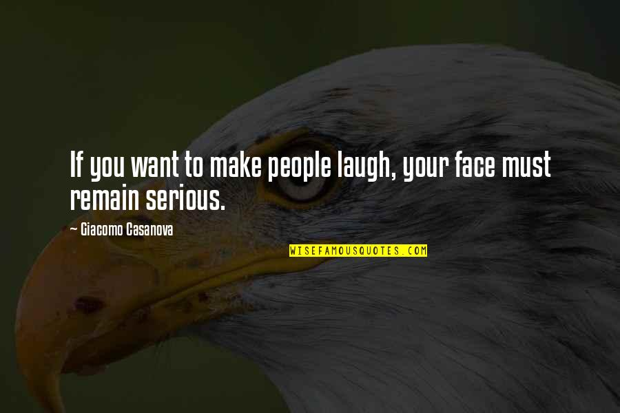 Serious Face Quotes By Giacomo Casanova: If you want to make people laugh, your
