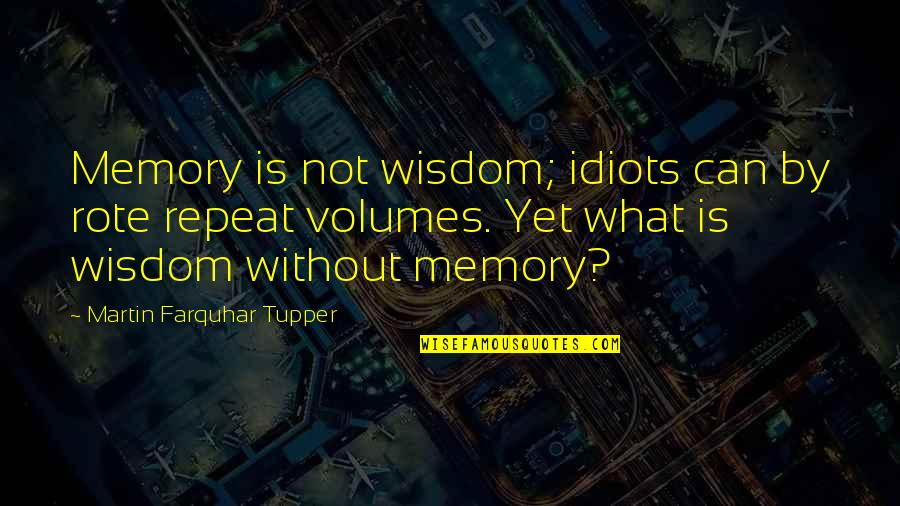 Serious Face Quotes By Martin Farquhar Tupper: Memory is not wisdom; idiots can by rote