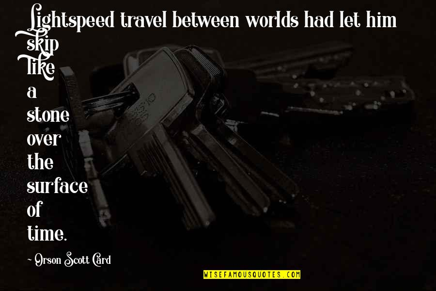 Serious Face Quotes By Orson Scott Card: Lightspeed travel between worlds had let him skip