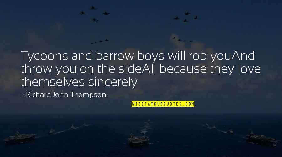 Serious Face Quotes By Richard John Thompson: Tycoons and barrow boys will rob youAnd throw