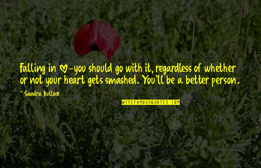 Serious Face Quotes By Sandra Bullock: Falling in love-you should go with it, regardless