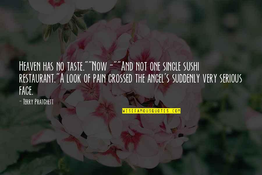 """Serious Face Quotes By Terry Pratchett: Heaven has no taste.""""""""Now-""""""""And not one single sushi"""