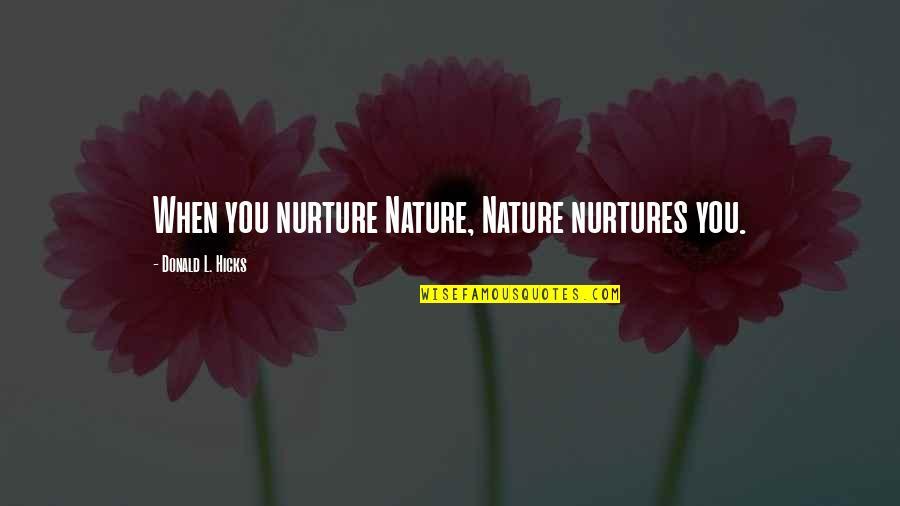 Sermonoid Quotes By Donald L. Hicks: When you nurture Nature, Nature nurtures you.