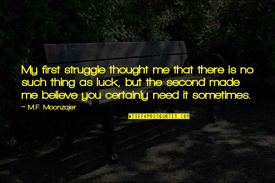 Sermonoid Quotes By M.F. Moonzajer: My first struggle thought me that there is