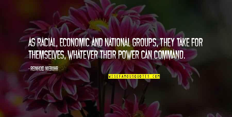 Sermonoid Quotes By Reinhold Niebuhr: As racial, economic and national groups, they take