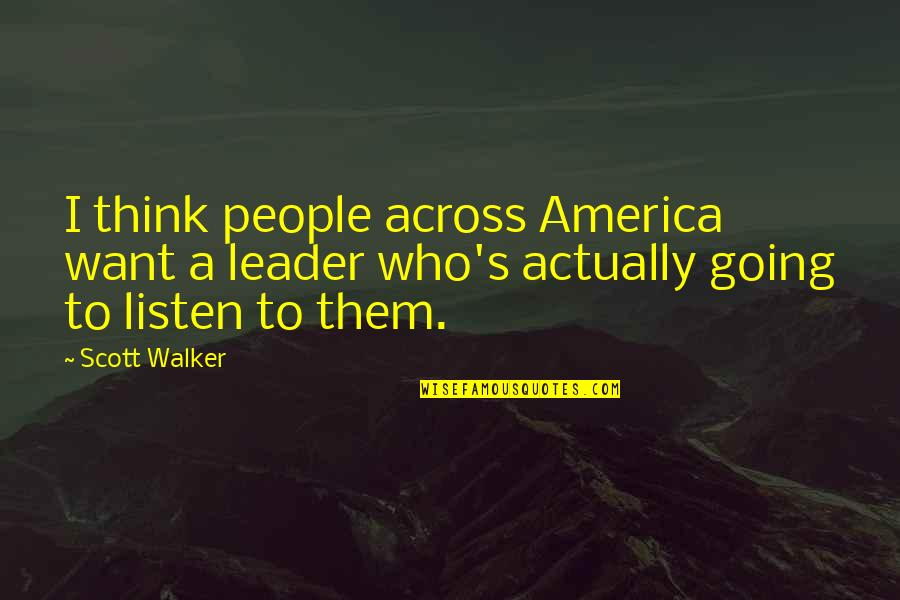 Sermonoid Quotes By Scott Walker: I think people across America want a leader