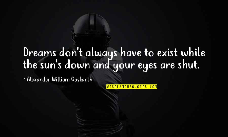 Serous Quotes By Alexander William Gaskarth: Dreams don't always have to exist while the