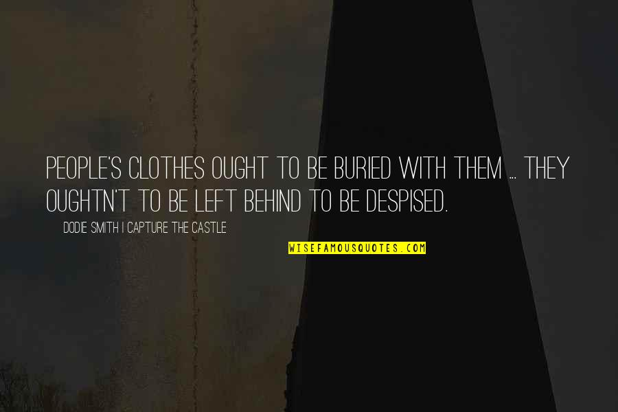 Serous Quotes By Dodie Smith I Capture The Castle: People's clothes ought to be buried with them