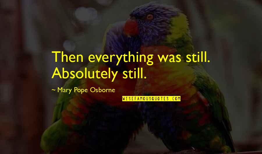 Serous Quotes By Mary Pope Osborne: Then everything was still. Absolutely still.