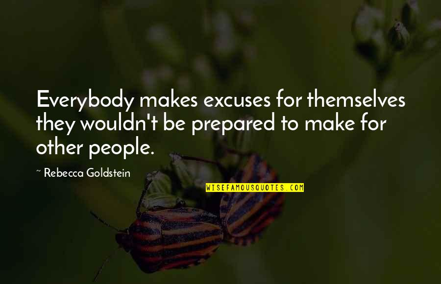 Serous Quotes By Rebecca Goldstein: Everybody makes excuses for themselves they wouldn't be