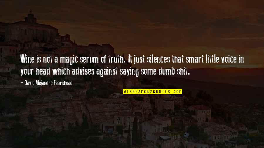 Serum Quotes By David Alejandro Fearnhead: Wine is not a magic serum of truth.