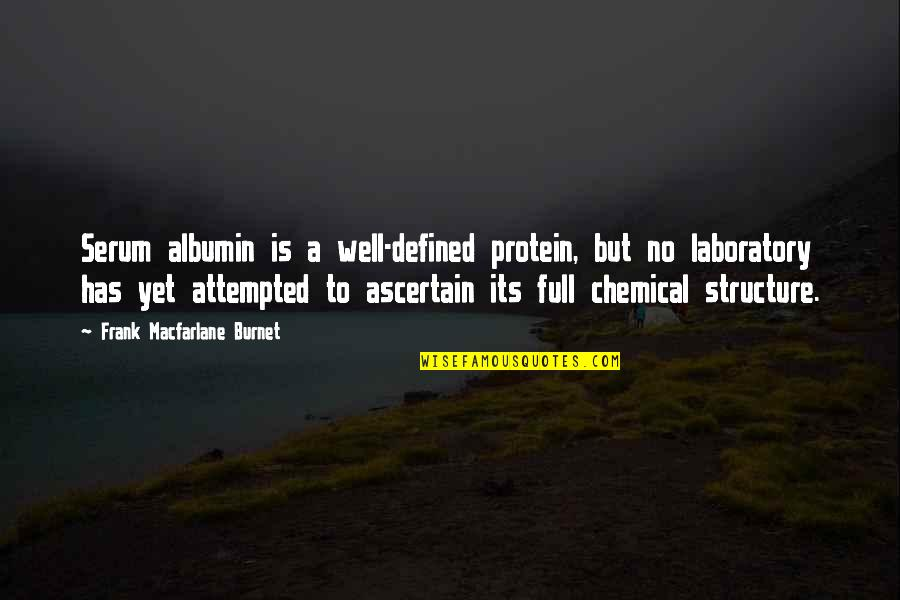Serum Quotes By Frank Macfarlane Burnet: Serum albumin is a well-defined protein, but no