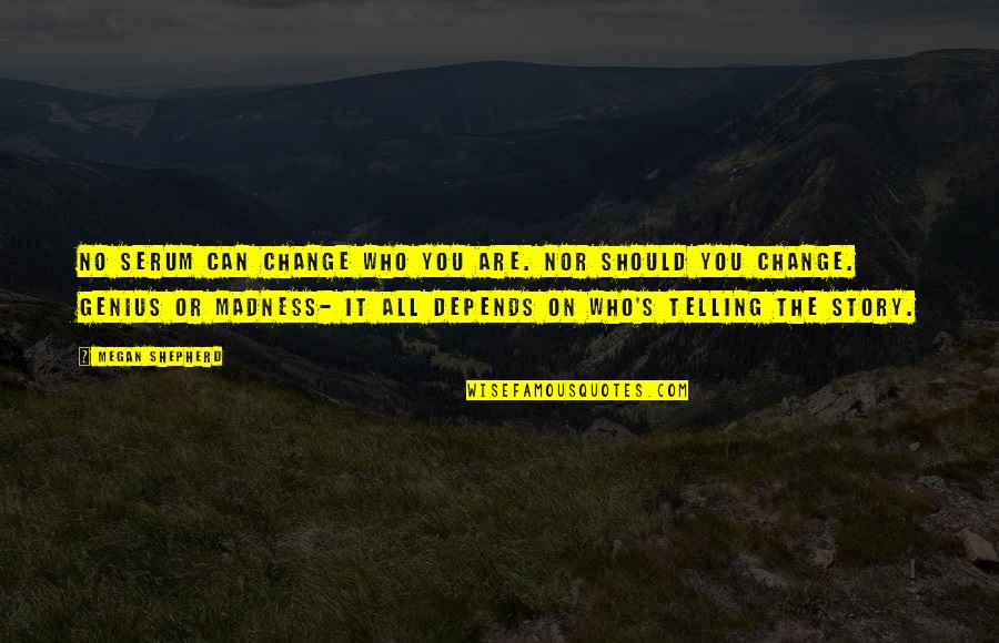 Serum Quotes By Megan Shepherd: No serum can change who you are. Nor