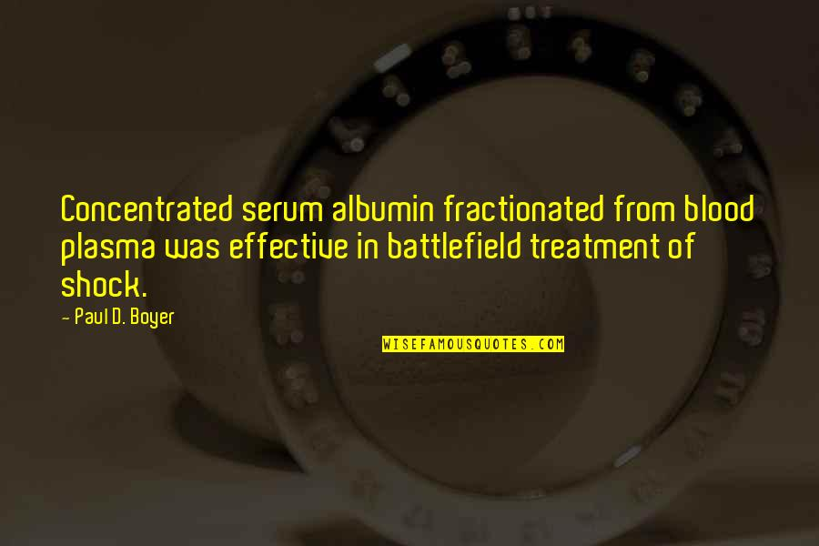 Serum Quotes By Paul D. Boyer: Concentrated serum albumin fractionated from blood plasma was