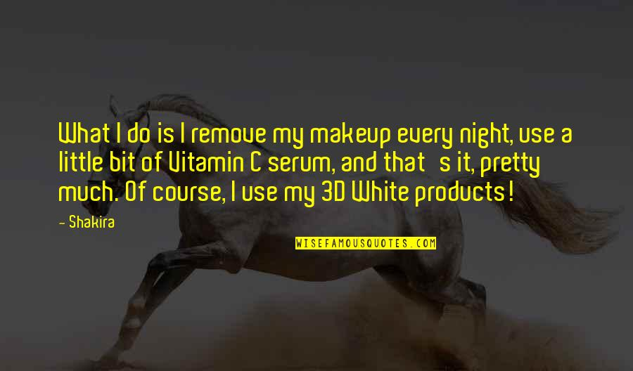 Serum Quotes By Shakira: What I do is I remove my makeup