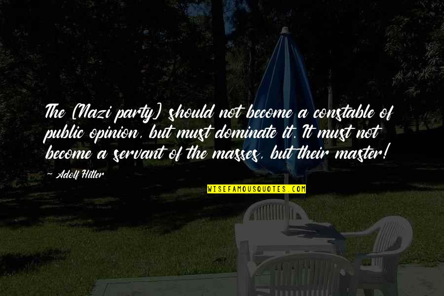 Servant Quotes By Adolf Hitler: The [Nazi party] should not become a constable
