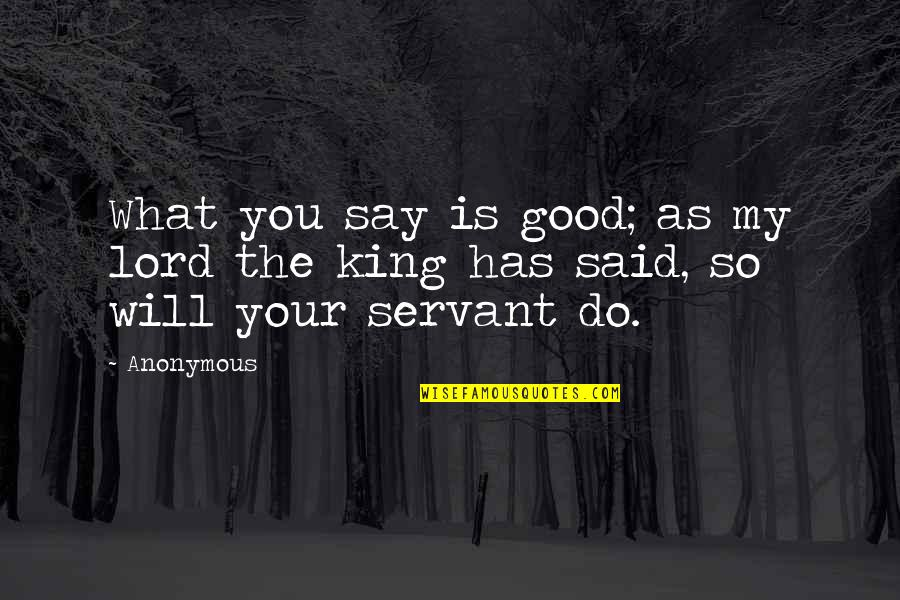 Servant Quotes By Anonymous: What you say is good; as my lord