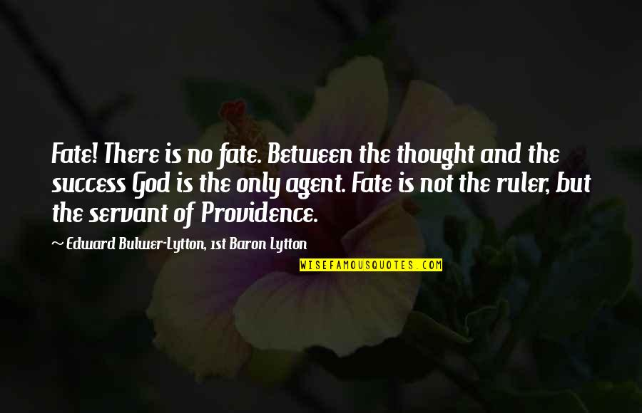 Servant Quotes By Edward Bulwer-Lytton, 1st Baron Lytton: Fate! There is no fate. Between the thought