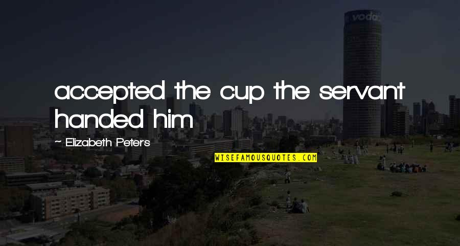 Servant Quotes By Elizabeth Peters: accepted the cup the servant handed him