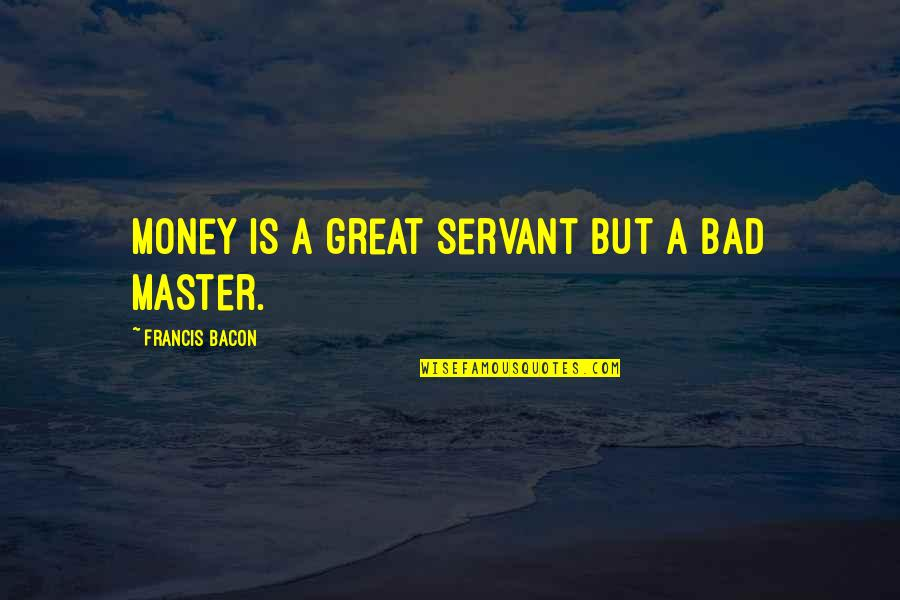 Servant Quotes By Francis Bacon: Money is a great servant but a bad