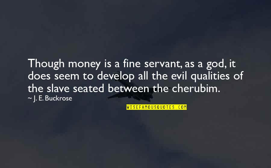 Servant Quotes By J. E. Buckrose: Though money is a fine servant, as a