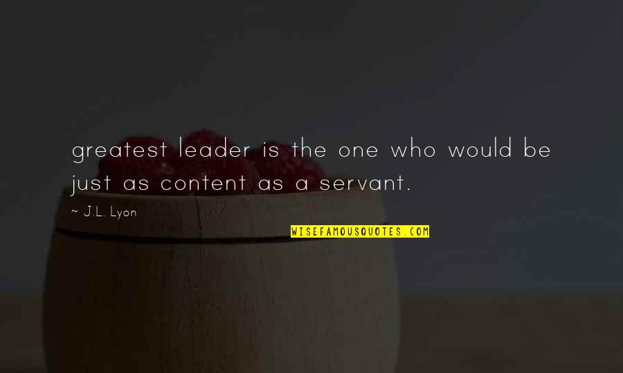 Servant Quotes By J.L. Lyon: greatest leader is the one who would be