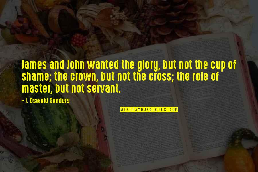 Servant Quotes By J. Oswald Sanders: James and John wanted the glory, but not