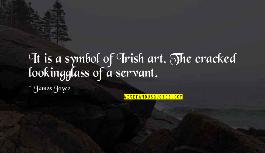 Servant Quotes By James Joyce: It is a symbol of Irish art. The
